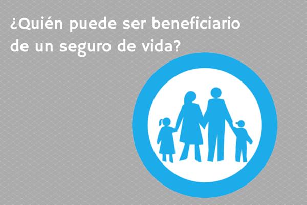 ¿Quién puede ser beneficiario de un seguro de vida?