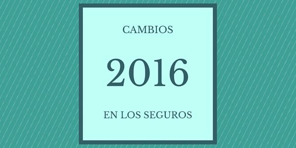 Cambios en los seguros 2016