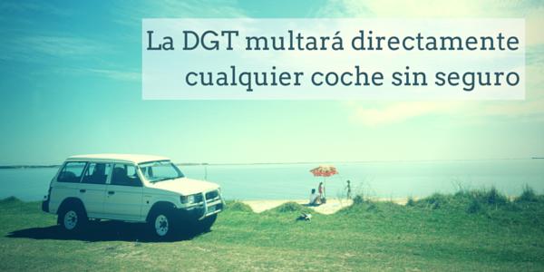 La DGT multará directamente cualquier coche sin seguro