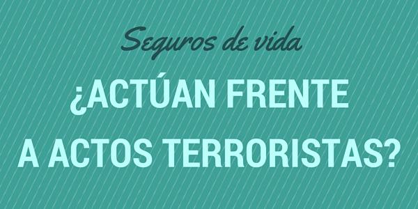 Seguros de vida: ¿actúan frente a actos terroristas?